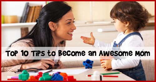 Top 10 Tips to Become an Awesome Mom