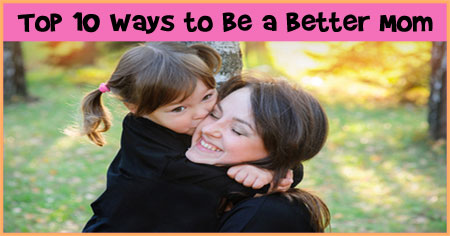Top 10 Ways to Be a Better Mom