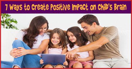 How to Create Positive Impact on Child's Brain Development
