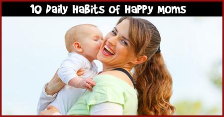 10 Daily Habits of Happy Moms