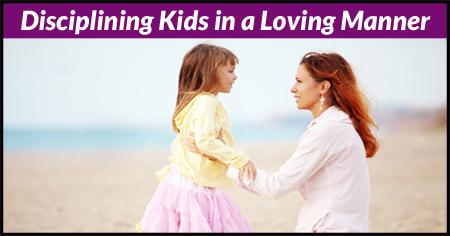 Disciplining Kids in a Loving Manner