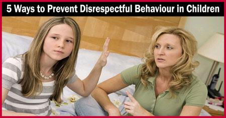 5 Ways to Prevent Disrespectful Behaviour in Children