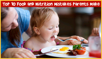 Top 10 Food and Nutrition Mistakes Done By Parents