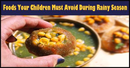 Foods Your Children Must Avoid During Rainy Season