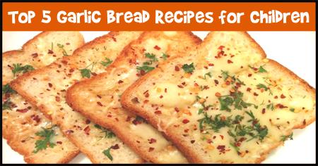 Top Five Garlic Bread Recipes for Children