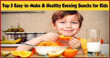 Top 5 Easy and Healthy Evening Snacks for Kids