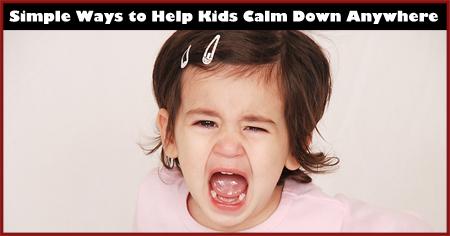 Simple Ways to Help Kids Calm Down Anywhere