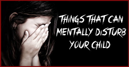 Things That Can Mentally Disturb Your Child