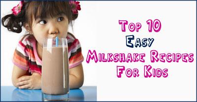 Top 10 Milkshake Recipes For Kids