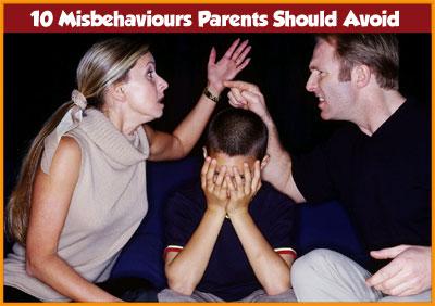10 Misbehaviours Parents Should Avoid