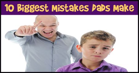 10 Biggest Mistakes Dads Make
