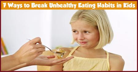7 Ways to Break Unhealthy Eating Habits in Kids