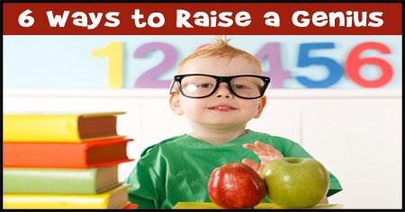 6 Ways to Raise a Genius Child