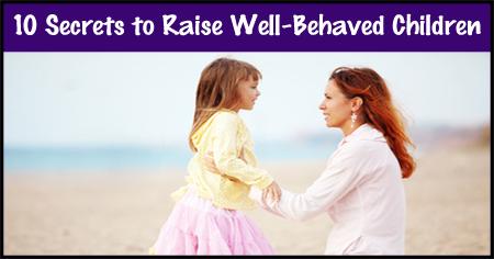 10 Secrets to Raise Well-Behaved Children