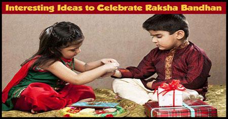 Interesting Ways to Celebrate Raksha Bandhan