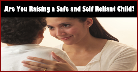 How to Raise Safe and Self Reliant Children