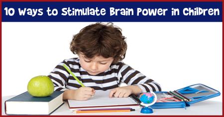 10 Ways to Stimulate Brain Power in Children