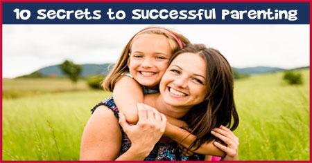 10 Secrets to Successful Parenting