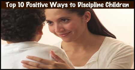 Top 10 Positive Ways to Discipline Children
